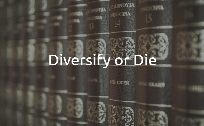 Diversify or Die