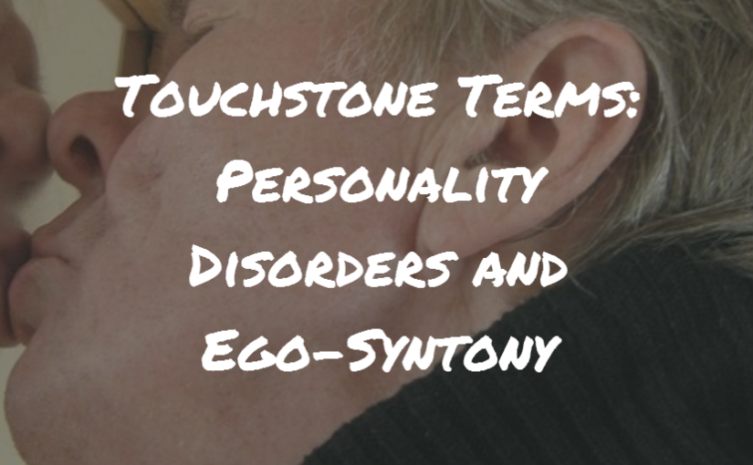 Touchstone Terms: Personality Disorders and Ego-Syntony