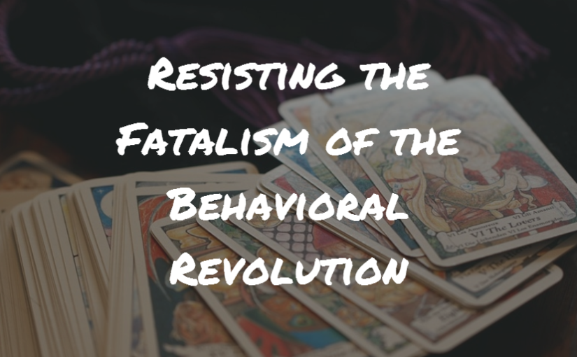 Resisting the Fatalism of the Behavioral Revolution