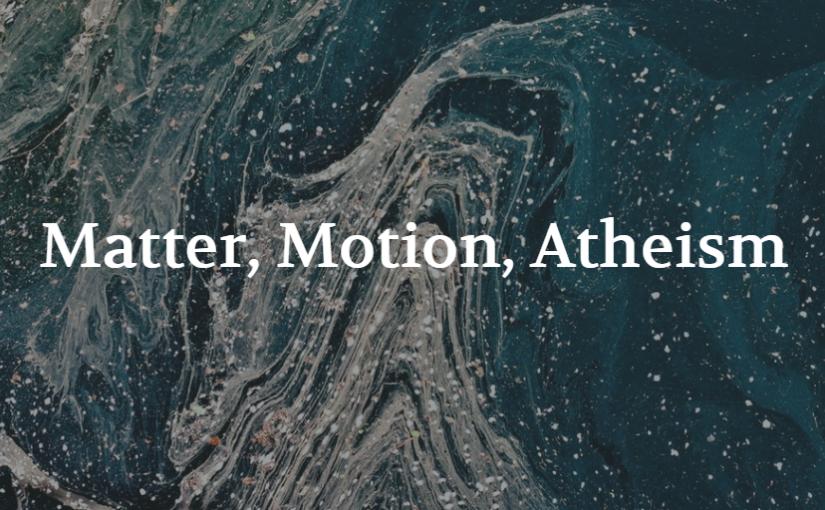 Matter, Motion, Atheism