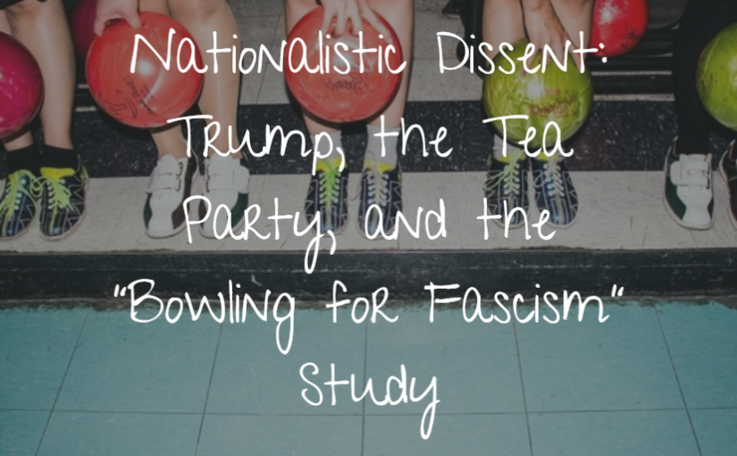 "Nationalistic Dissent: Trump, the Tea Party, and the ""Bowling for Fascism"" Study"