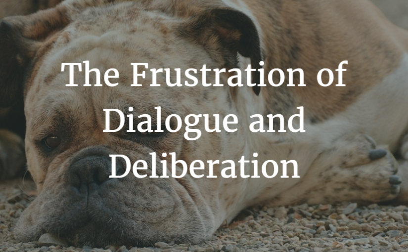 The Frustration of Dialogue and Deliberation