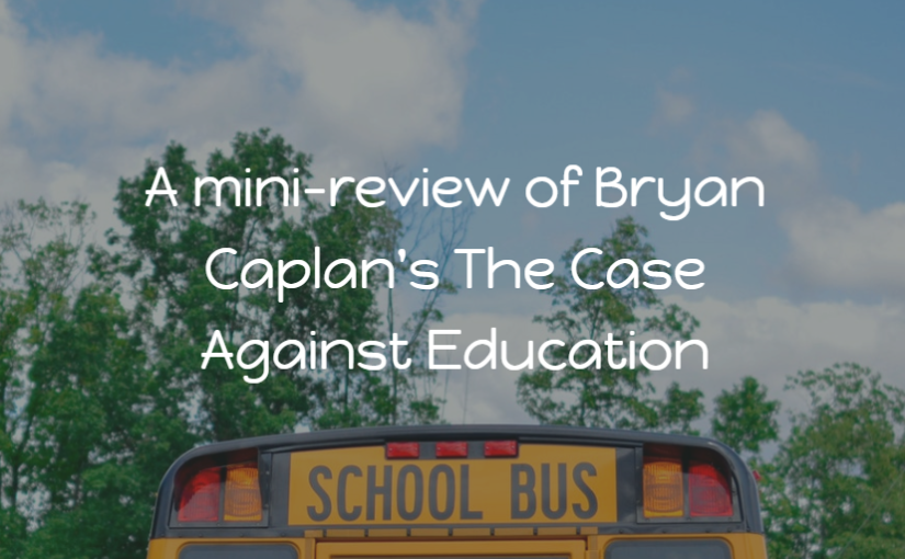 A mini-review of Bryan Caplan's The Case Against Education